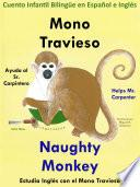 Libro de Aprender Inglés: Inglés Para Niños. Mono Travieso Ayuda Al Sr. Carpintero   Naughty Monkey Helps Mr. Carpenter