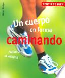 Libro de Un Cuerpo En Forma Caminando / Power Walk Your Way To Good Health