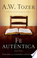 Libro de Fe Autentica: Volvamos Al Verdadero Cristianismo = Authentic Faith